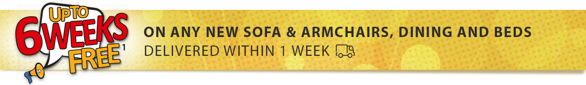 Upto 6Weeks Free1 on Sofa, Armchairs, Dinning and Beds