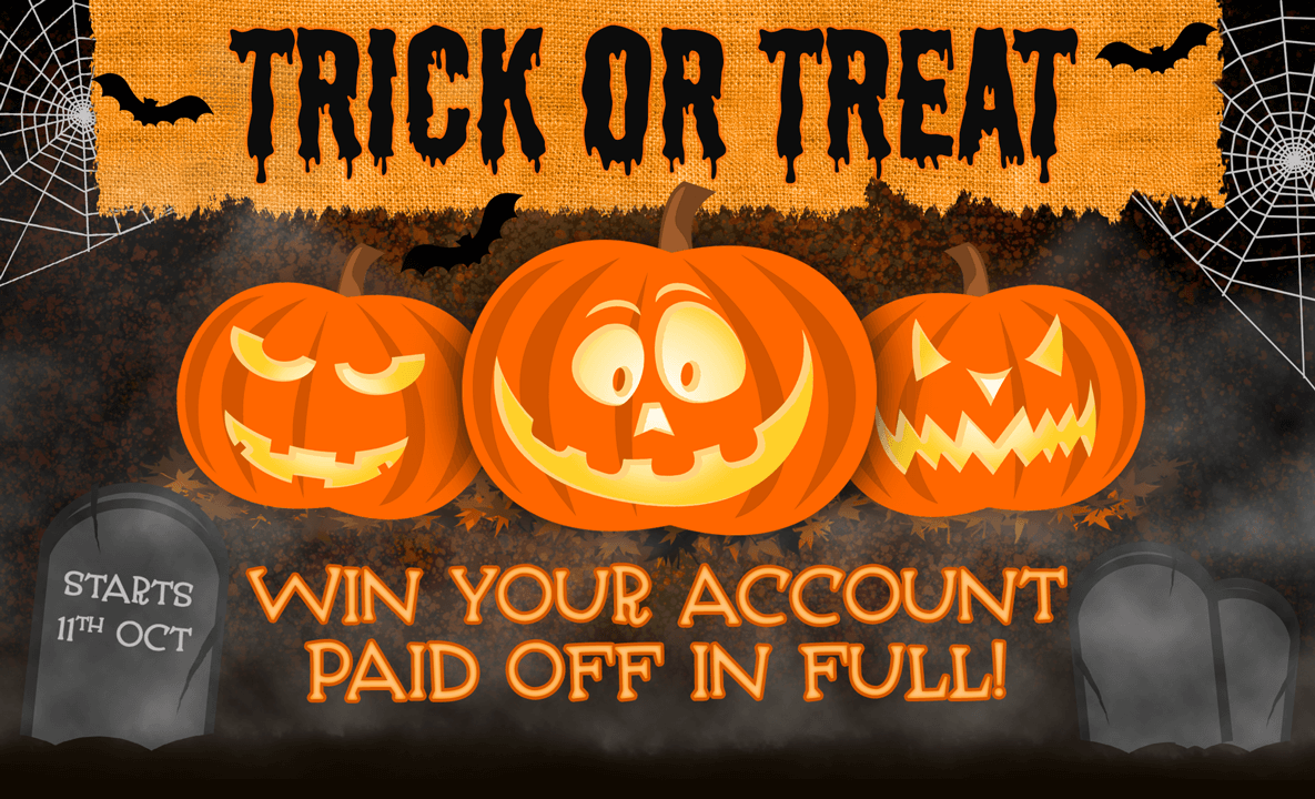 Trick or Treat - win your account paid in full